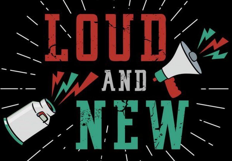 Loud and New
